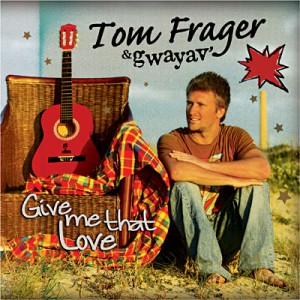 Tom Frager Give Me That Love