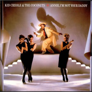 Kid Creole & the Coconuts Annie I'm Not Your Daddy