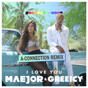 Maejor I love you (A-Connection Remix)