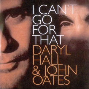 Daryl Hall & John Oates I Can't Go For That (No Can Do)