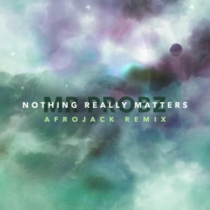 Mr. Probz Nothing Really Matters (Afrojack Remix Radio Edit)