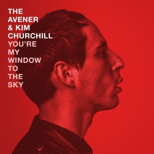 The Avener You're My Window To The Sky (Ft. Kim Churchill)