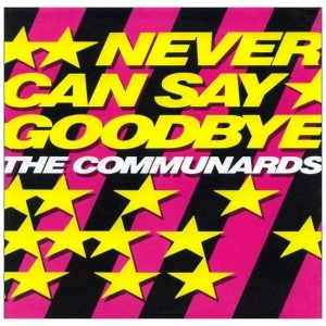 The Communards Never Can Say Goodbye