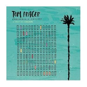 Tom Frager Le Bruit des Couleurs (Radio Edit)