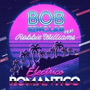 Bob Sinclar Ft. Robbie Williams Electrico Romantico