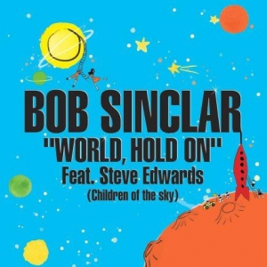 Bob Sinclar Ft. Steve Edwards World, Hold On (Children Of The Sky)