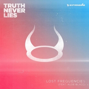 Lost Frequencies Ft. Aloe Blacc Truth Never Lies